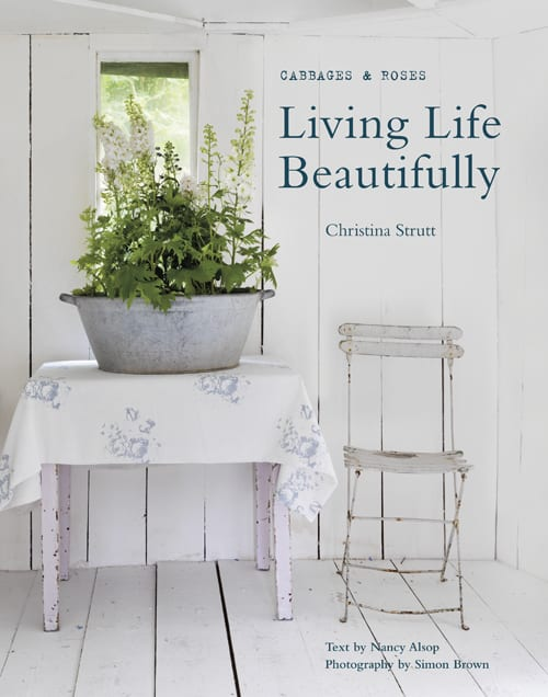 Interview with Christina Strutt, co-founder of Cabbages & Roses, plus images from her new book 'Living Life Beautifully'