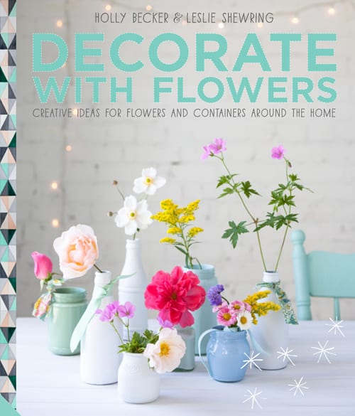 Book Review of Decorate with Flowers by Holly Becker & Leslie Shewring