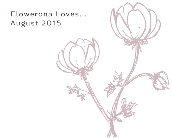 Flowerona Loves – August 2015