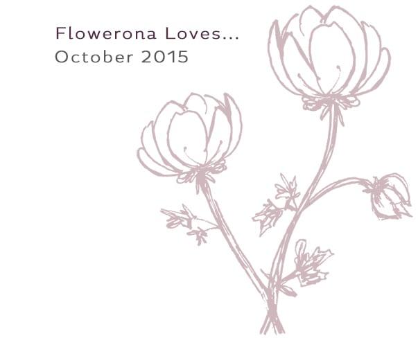 Flowerona Loves – October 2015